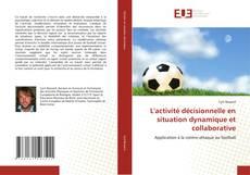 Bookcover of L''activité décisionnelle en situation dynamique et collaborative