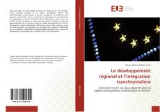Bookcover of Le développement régional et l'intégration transfrontalière