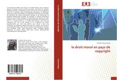 Bookcover of le droit moral en pays de copyright
