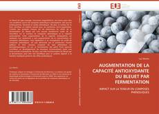 AUGMENTATION DE LA CAPACITÉ ANTIOXYDANTE DU BLEUET PAR FERMENTATION kitap kapağı