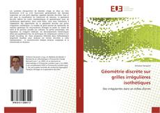 Géométrie discrète sur grilles irrégulières isothétiques kitap kapağı