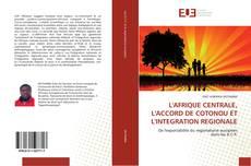 L'AFRIQUE CENTRALE, L'ACCORD DE COTONOU ET L'INTEGRATION REGIONALE kitap kapağı