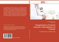 Couverture de Toxoplasmose et Femme enceinte: Interrogations et Conseils