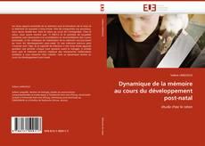 Bookcover of Dynamique de la mémoire au cours du développement post-natal