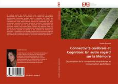 Bookcover of Connectivité cérébrale et Cognition: Un autre regard sur la Mémoire
