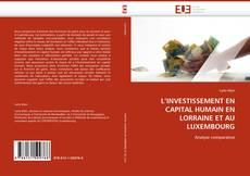 Borítókép a  L''INVESTISSEMENT EN CAPITAL HUMAIN EN LORRAINE ET AU LUXEMBOURG - hoz