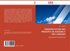 Bookcover of TRANSMUTATION DES PRODUITS DE FISSIONS A VIES LONGUES