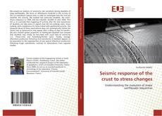 Seismic response of the crust to stress changes kitap kapağı