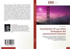"""Bookcover of Contribution """"K"""" aux effets biologiques des rayonnements ionisants"""