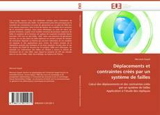 Couverture de Déplacements et contraintes créés par un système de failles