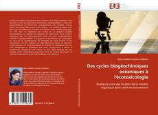 Bookcover of Des cycles biogéochimiques océaniques à l''écotoxicologie