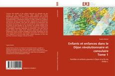 Bookcover of Enfants et enfances dans le Dijon révolutionnaire et consulaire Tome 1