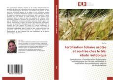 Fertilisation foliaire azotée et soufrée chez le blé: étude isotopique的封面
