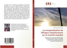 Bookcover of La margnialisation de l''Afrique subsaharienne sur le marché mondial