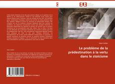 Portada del libro de Le problème de la prédestination à la vertu dans le stoïcisme