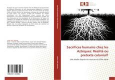 Bookcover of Sacrifices humains chez les Aztéques: Réalité ou pretexte colonial?