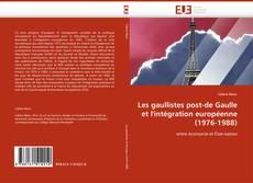 Portada del libro de Les gaullistes post-de Gaulle et l''intégration européenne (1976-1988)