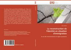Bookcover of La reconstruction de l'identité en situation d'immigration