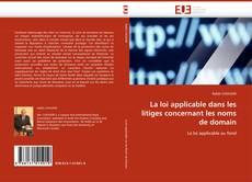 Bookcover of La loi applicable dans les litiges concernant les noms de domain