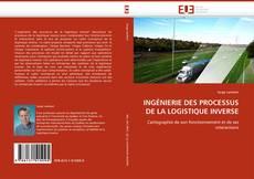 Couverture de INGÉNIERIE DES PROCESSUS DE LA LOGISTIQUE INVERSE