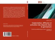 Couverture de Implantation, diffusion et activation des dopants dans le germanium