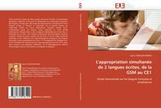 Bookcover of L'appropriation simultanée de 2 langues écrites, de la GSM au CE1