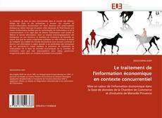 Couverture de Le traitement de l'information économique en contexte concurrentiel