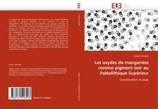 Bookcover of Les oxydes de manganèse comme pigment noir au Paléolithique Supérieur