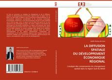 Bookcover of LA DIFFUSION SPATIALE DU DÉVELOPPEMENT ÉCONOMIQUE RÉGIONAL