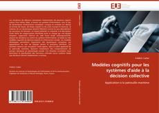 Couverture de Modèles cognitifs pour les systèmes d''aide à la décision collective