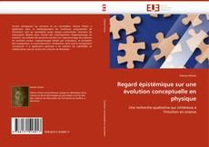 Couverture de Regard épistémique sur une évolution conceptuelle en physique