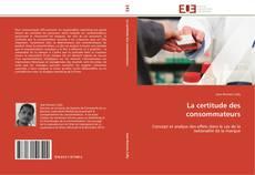 Bookcover of La certitude des consommateurs