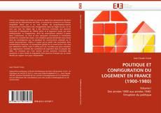 Couverture de POLITIQUE ET CONFIGURATION DU LOGEMENT EN FRANCE (1900-1980)
