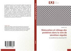 Bookcover of Maturation et ciblage des protéines dans la voie de sécrétion régulée
