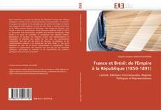 Couverture de France et Brésil: de l'Empire à la République (1850-1891)