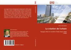 Couverture de La création de l''urbain