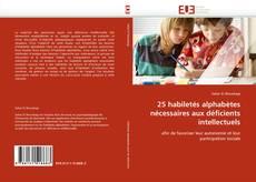 Bookcover of 25 habiletés alphabètes nécessaires aux déficients intellectuels