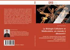Borítókép a  La Biologie Cellulaire et Moléculaire, un monde à découvrir! - hoz