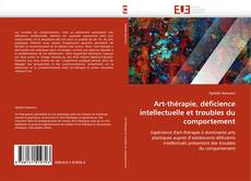 Copertina di Art-thérapie, déficience intellectuelle et troubles du comportement