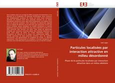 Bookcover of Particules localisées par interaction attractive en milieu désordonné