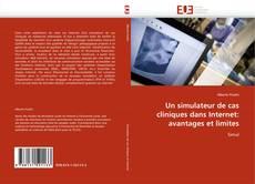 Bookcover of Un simulateur de cas cliniques dans Internet: avantages et limites