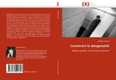 Bookcover of Construire la dangerosité