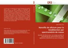 Copertina di Nanofils de silicium pour la biodétection par spectrométrie de masse