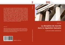 Borítókép a  La discipline de marché dans la régulation bancaire - hoz
