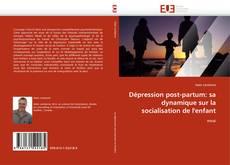 Bookcover of Dépression post-partum: sa dynamique sur la socialisation de l''enfant