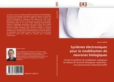 Bookcover of Systèmes électroniques pour la modélisation de neurones biologiques