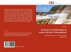 Bookcover of Ecriture et société dans le roman africain francophone