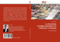 Couverture de LA POLITIQUE D''EMBELLISSEMENT DU CONSULAT LYONNAIS