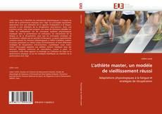 Bookcover of L'athlète master, un modèle de vieillissement réussi