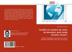 Bookcover of Conflits en matière de noms de domaine: quel mode d''action choisir?